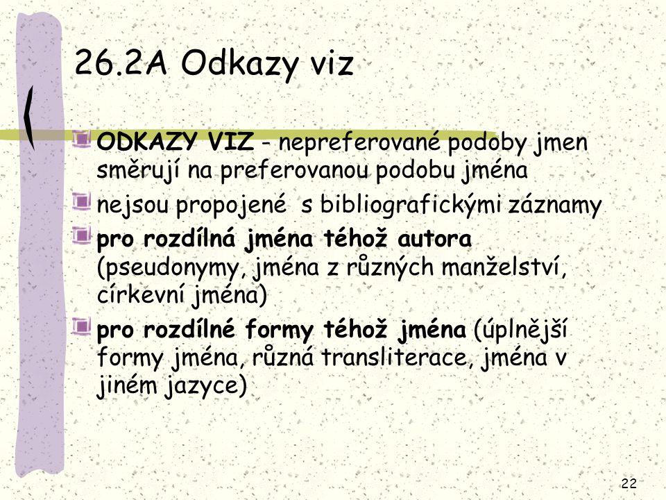 26.2A Odkazy viz ODKAZY VIZ - nepreferované podoby jmen směrují na preferovanou podobu jména. nejsou propojené s bibliografickými záznamy.