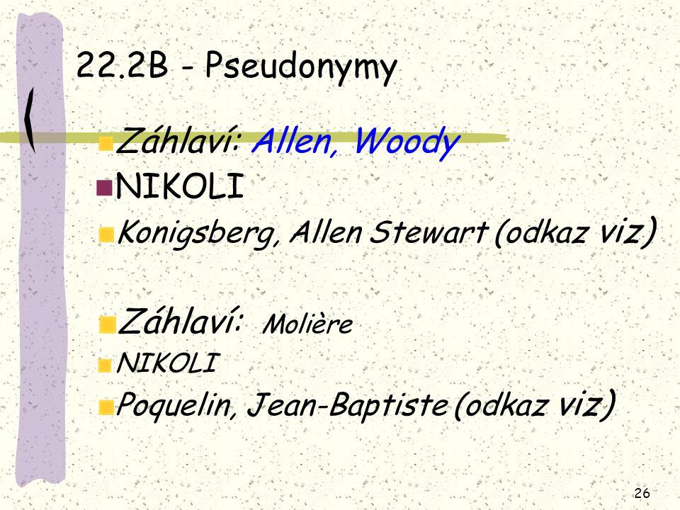 22.2B - Pseudonymy Záhlaví: Allen, Woody NIKOLI Záhlaví: Molière