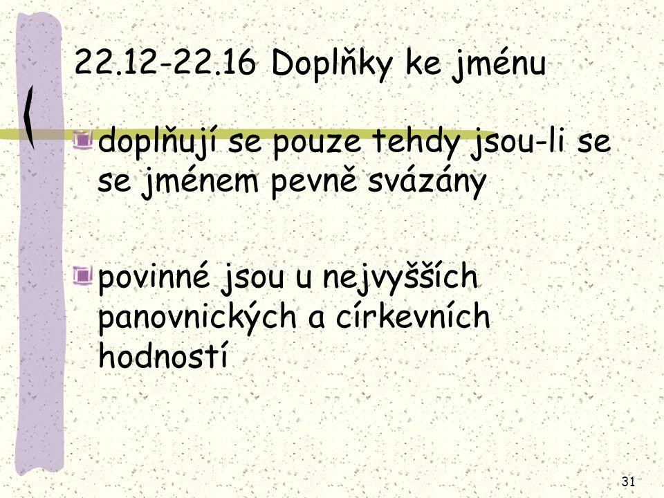 22.12-22.16 Doplňky ke jménu doplňují se pouze tehdy jsou-li se se jménem pevně svázány.
