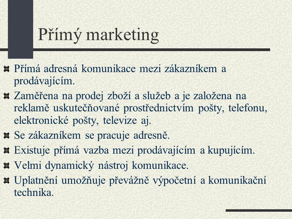 Přímý marketing Přímá adresná komunikace mezi zákazníkem a prodávajícím.