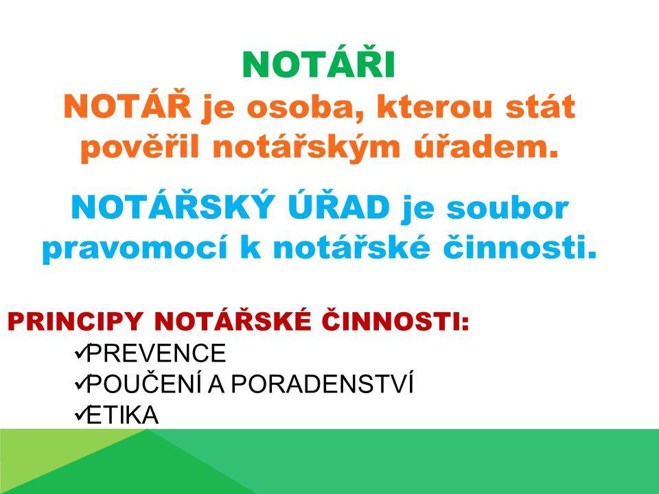 NOTÁŘI NOTÁŘ je osoba, kterou stát pověřil notářským úřadem.