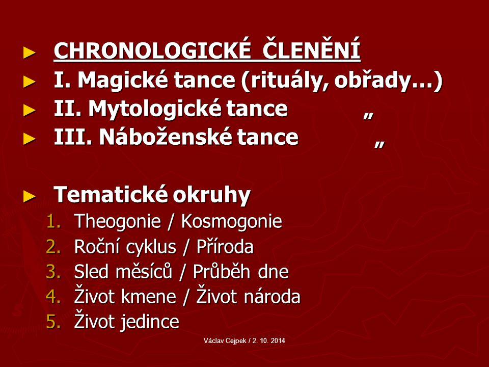 CHRONOLOGICKÉ ČLENĚNÍ I. Magické tance (rituály, obřady…)