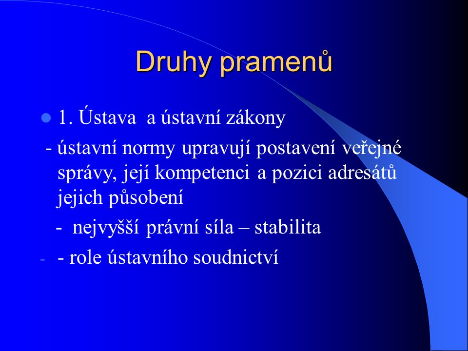 Druhy pramenů 1. Ústava a ústavní zákony