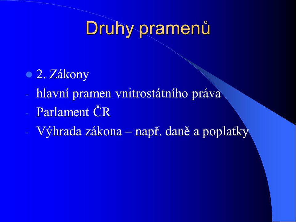 Druhy pramenů 2. Zákony hlavní pramen vnitrostátního práva
