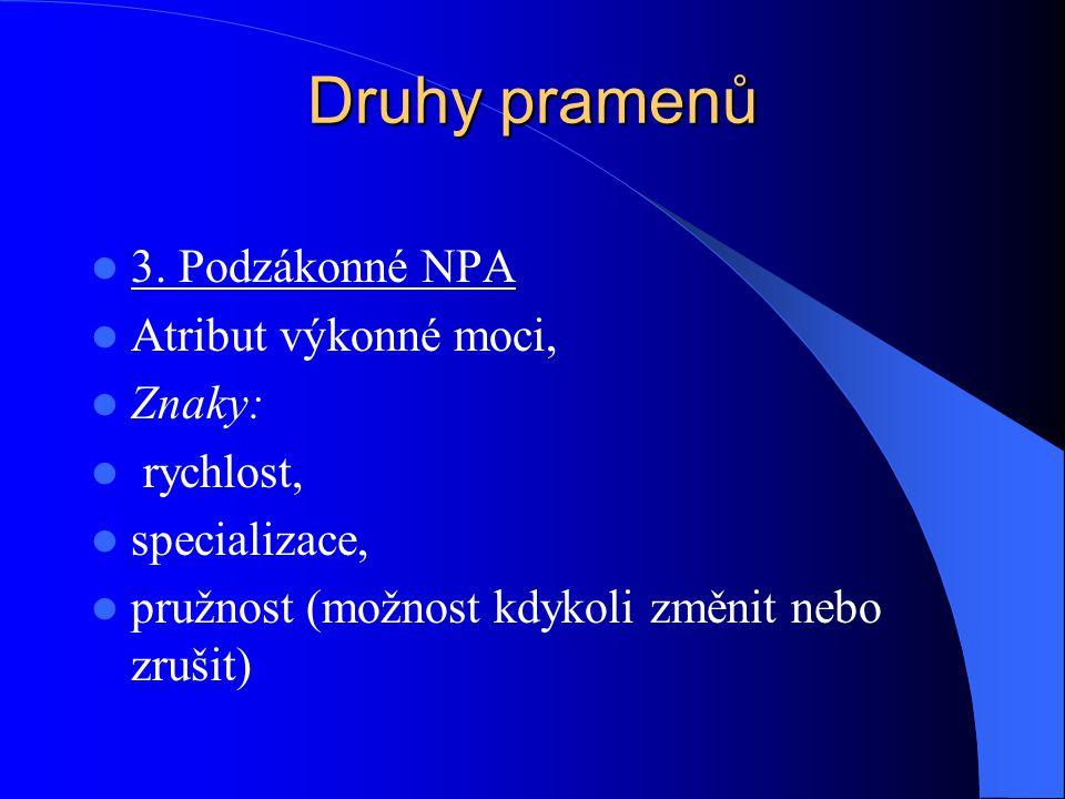 Druhy pramenů 3. Podzákonné NPA Atribut výkonné moci, Znaky: rychlost,