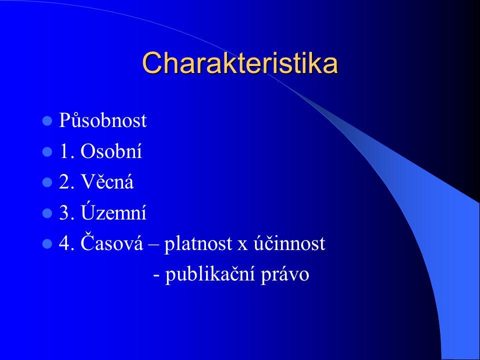 Charakteristika Působnost 1. Osobní 2. Věcná 3. Územní