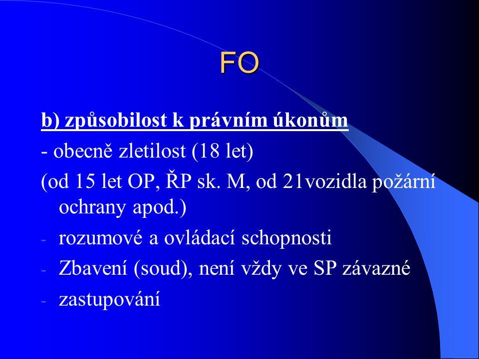 FO b) způsobilost k právním úkonům - obecně zletilost (18 let)