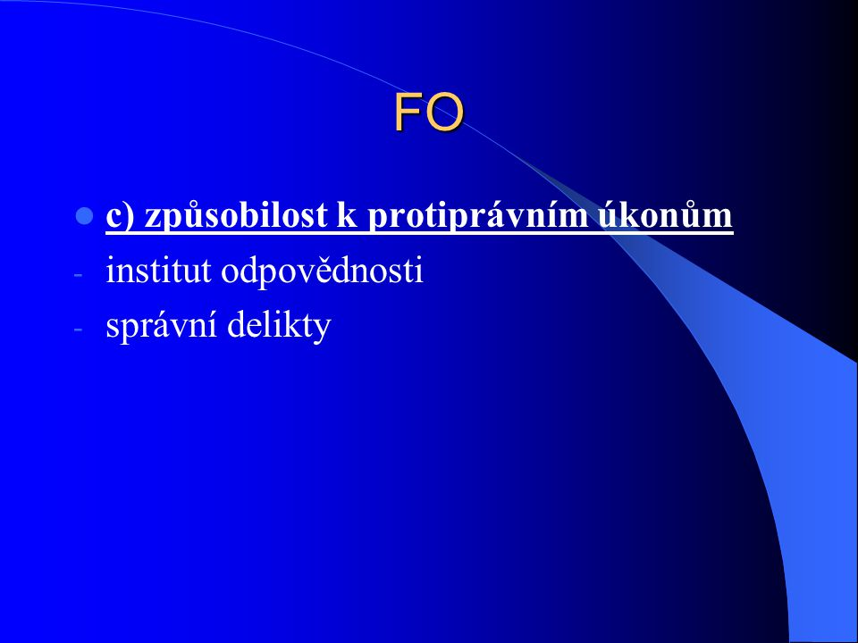 FO c) způsobilost k protiprávním úkonům institut odpovědnosti