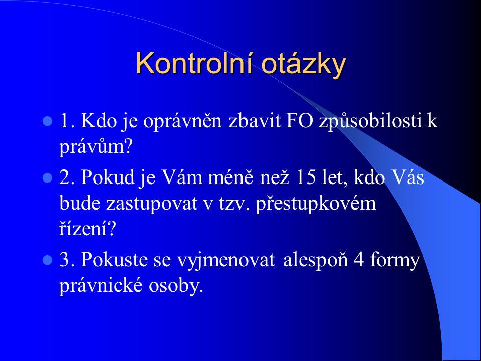 Kontrolní otázky 1. Kdo je oprávněn zbavit FO způsobilosti k právům