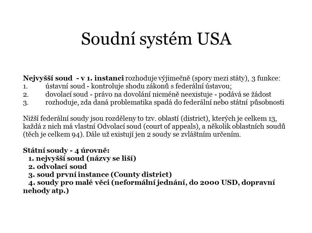 Soudní systém USA Nejvyšší soud - v 1. instanci rozhoduje výjimečně (spory mezi státy), 3 funkce: