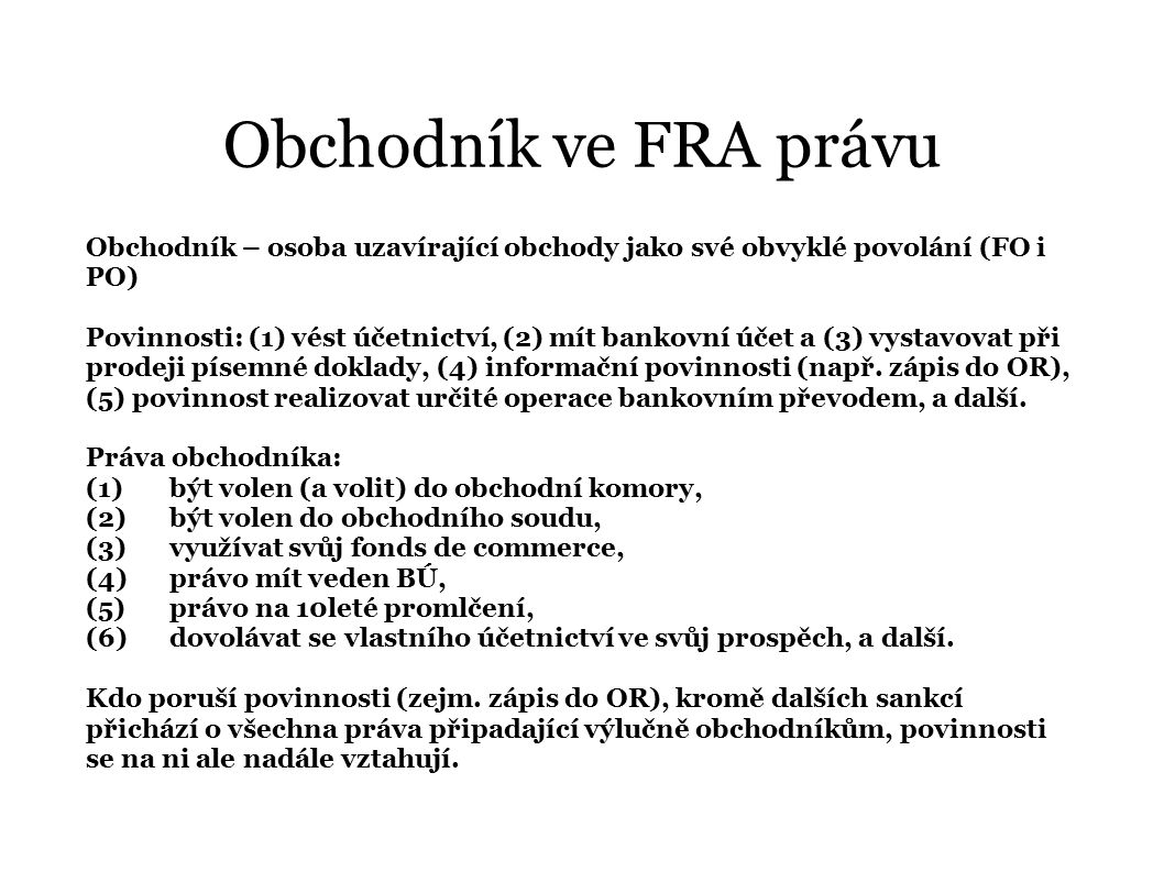 Obchodník ve FRA právu Obchodník – osoba uzavírající obchody jako své obvyklé povolání (FO i PO)