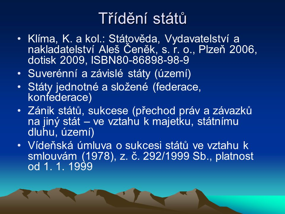 Třídění států Klíma, K. a kol.: Státověda, Vydavatelství a nakladatelství Aleš Čeněk, s. r. o., Plzeň 2006, dotisk 2009, ISBN80-86898-98-9.