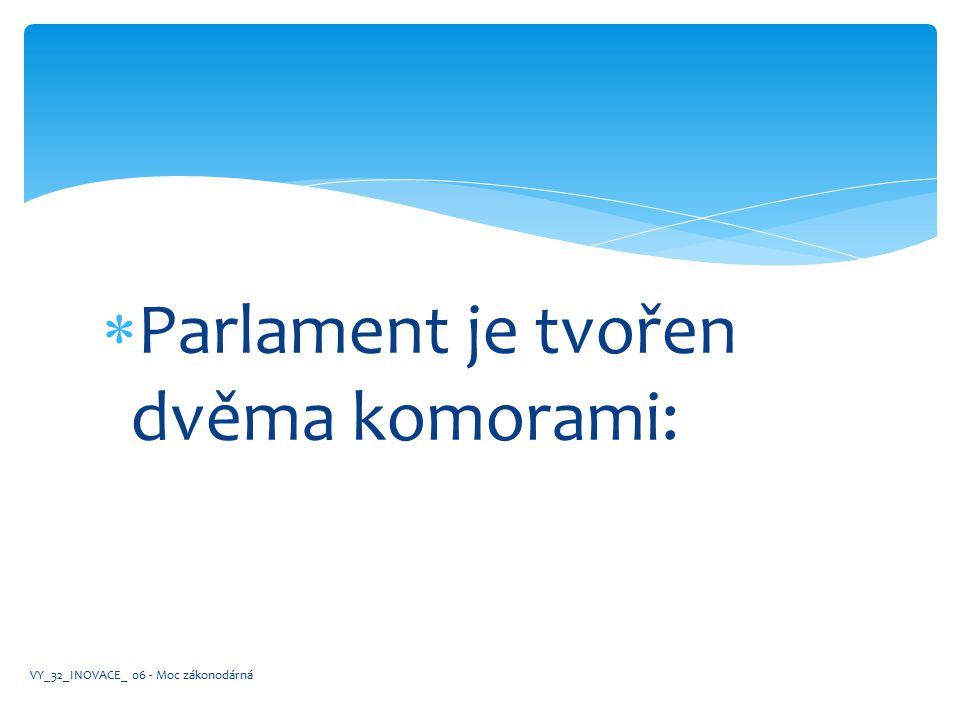Parlament je tvořen dvěma komorami: