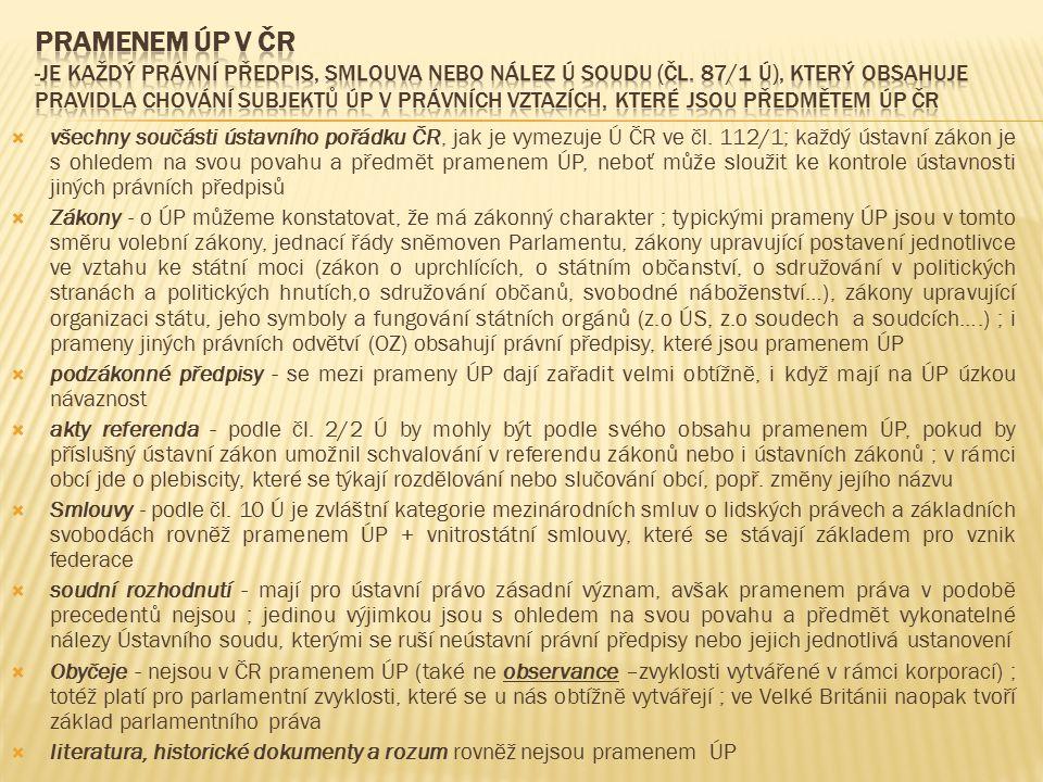 pramenem ÚP v ČR -je každý právní předpis, smlouva nebo nález Ú soudu (čl. 87/1 Ú), který obsahuje pravidla chování subjektů ÚP v právních vztazích, které jsou předmětem ÚP ČR