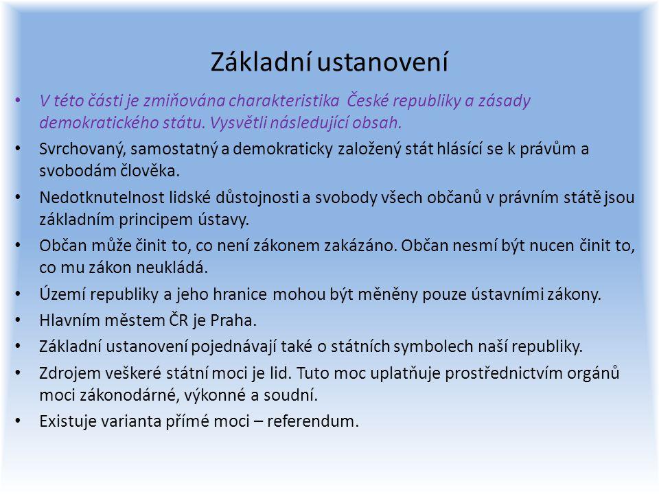 Základní ustanovení V této části je zmiňována charakteristika České republiky a zásady demokratického státu. Vysvětli následující obsah.
