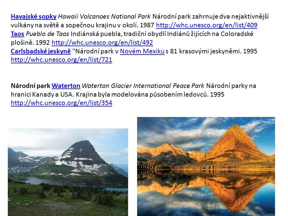 Havajské sopky Hawaii Volcanoes National Park Národní park zahrnuje dva nejaktivnější vulkány na světě a sopečnou krajinu v okolí. 1987 http://whc.unesco.org/en/list/409