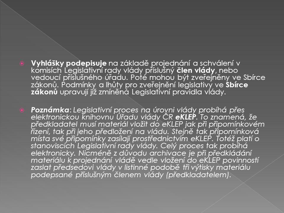 Vyhlášky podepisuje na základě projednání a schválení v komisích Legislativní rady vlády příslušný člen vlády, nebo vedoucí příslušného úřadu. Poté mohou být zveřejněny ve Sbírce zákonů. Podmínky a lhůty pro zveřejnění legislativy ve Sbírce zákonů upravují již zmíněná Legislativní pravidla vlády.