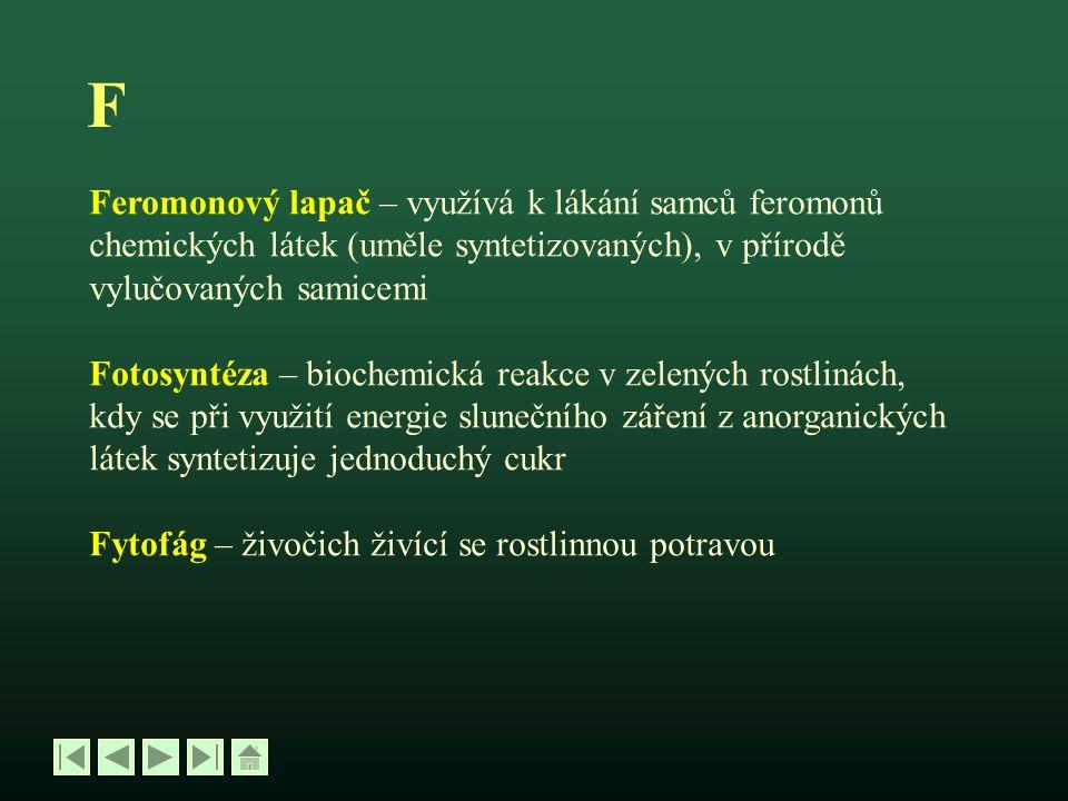 F Feromonový lapač – využívá k lákání samců feromonů