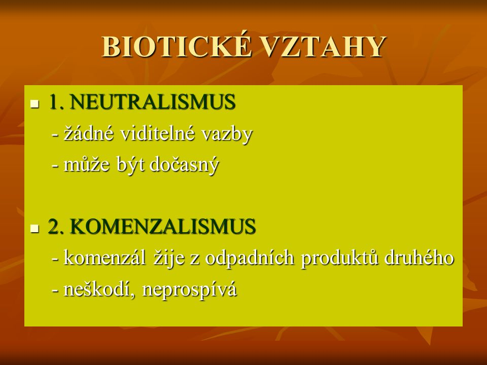 BIOTICKÉ VZTAHY 1. NEUTRALISMUS - žádné viditelné vazby
