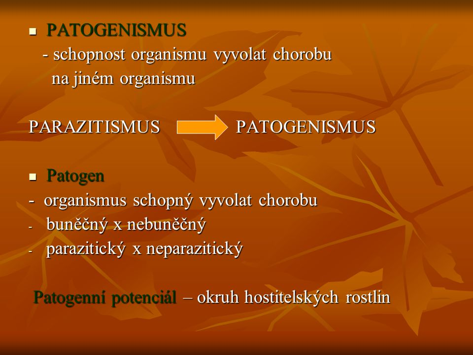 PATOGENISMUS - schopnost organismu vyvolat chorobu. na jiném organismu. PARAZITISMUS PATOGENISMUS.