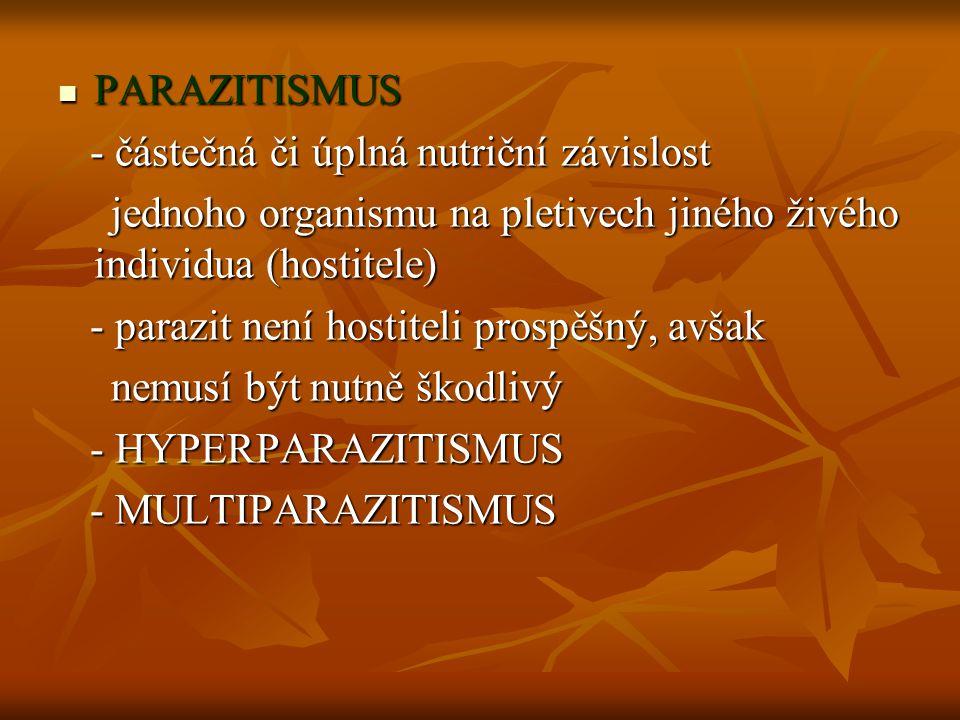 PARAZITISMUS - částečná či úplná nutriční závislost. jednoho organismu na pletivech jiného živého individua (hostitele)