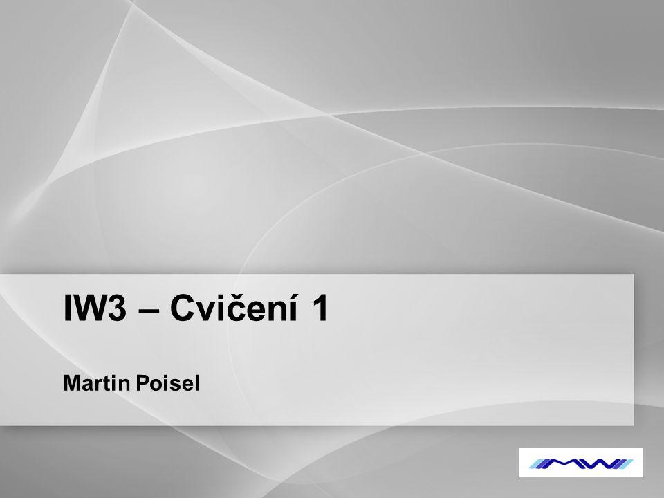 IW3 – Cvičení 1 Martin Poisel 1