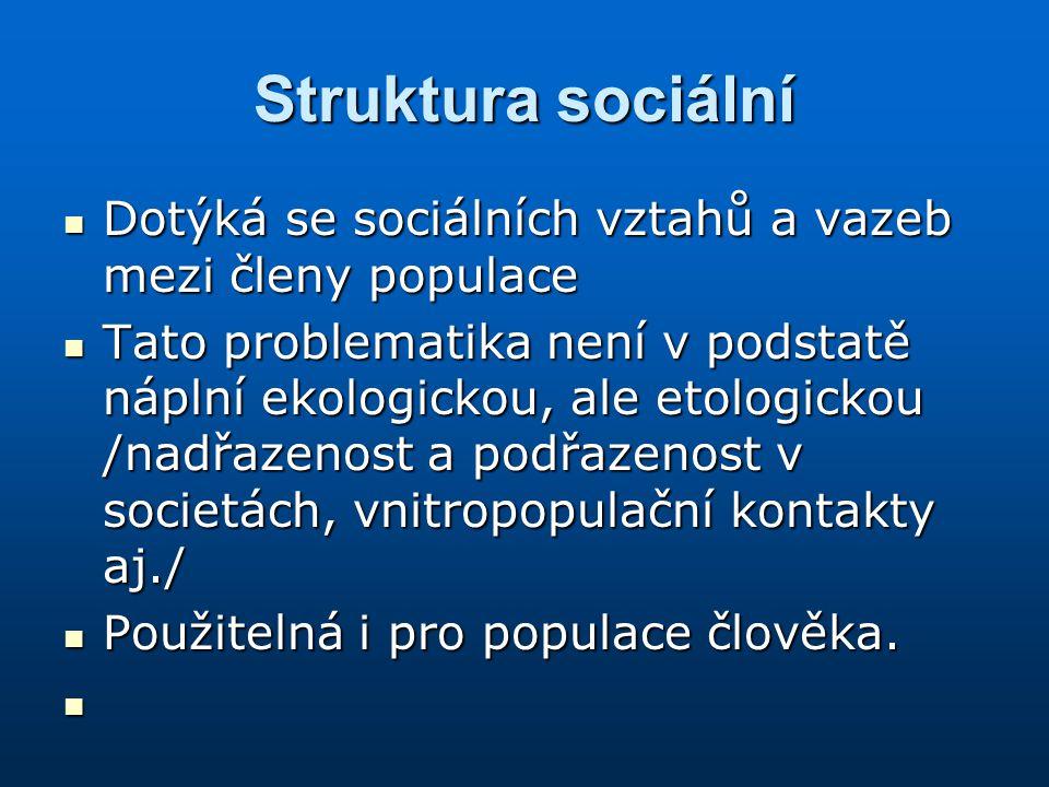 Struktura sociální Dotýká se sociálních vztahů a vazeb mezi členy populace.