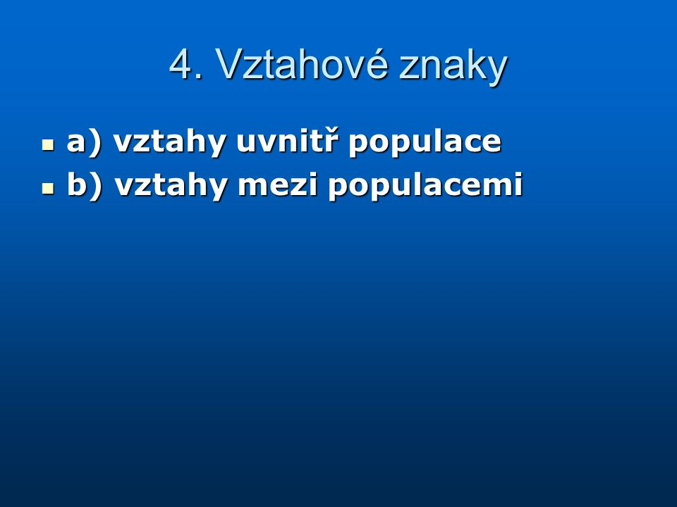 4. Vztahové znaky a) vztahy uvnitř populace b) vztahy mezi populacemi