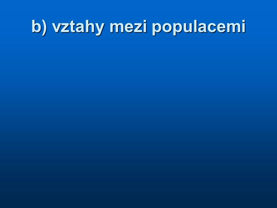 b) vztahy mezi populacemi