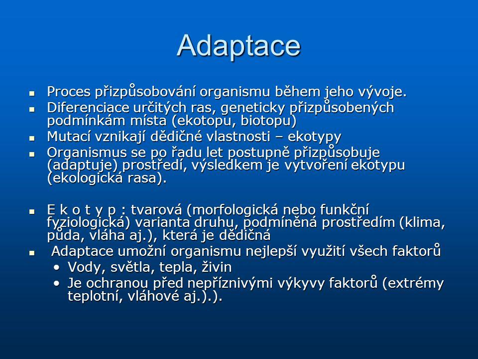 Adaptace Proces přizpůsobování organismu během jeho vývoje.
