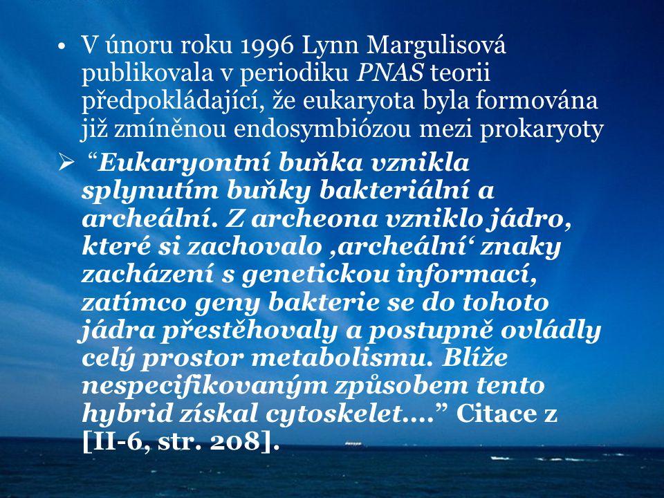 V únoru roku 1996 Lynn Margulisová publikovala v periodiku PNAS teorii předpokládající, že eukaryota byla formována již zmíněnou endosymbiózou mezi prokaryoty