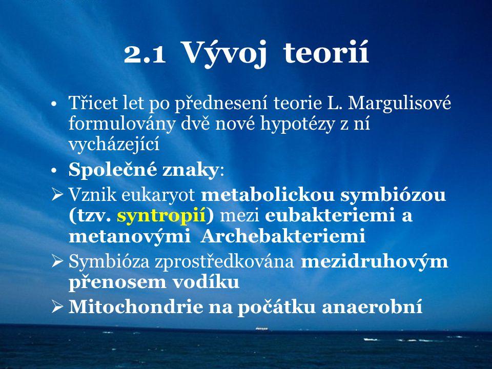 2.1 Vývoj teorií Třicet let po přednesení teorie L. Margulisové formulovány dvě nové hypotézy z ní vycházející.