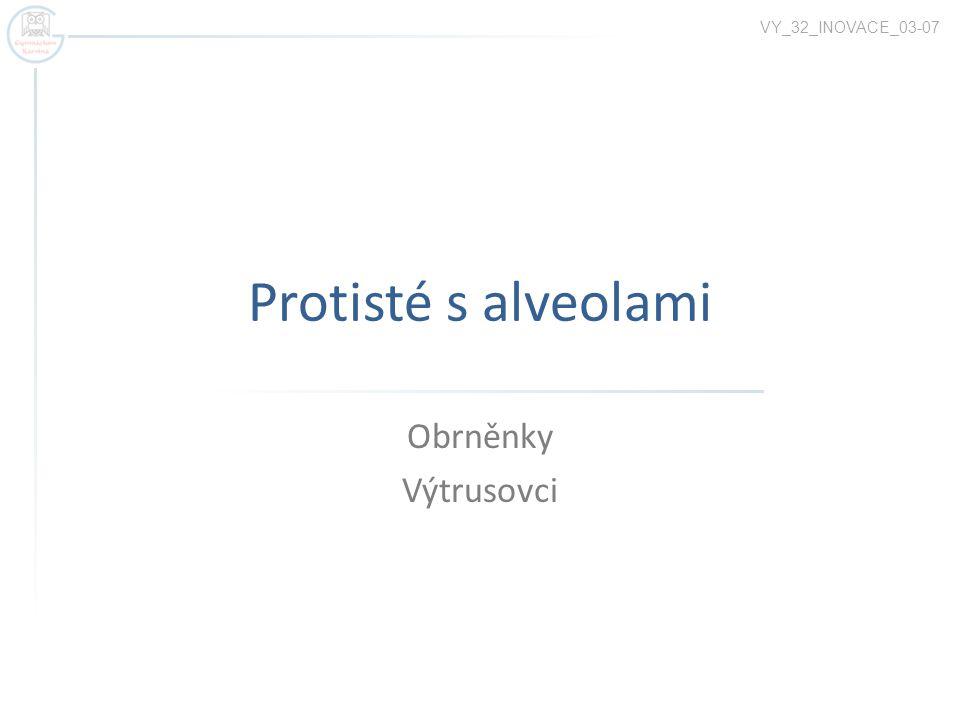 VY_32_INOVACE_03-07 Protisté s alveolami Obrněnky Výtrusovci
