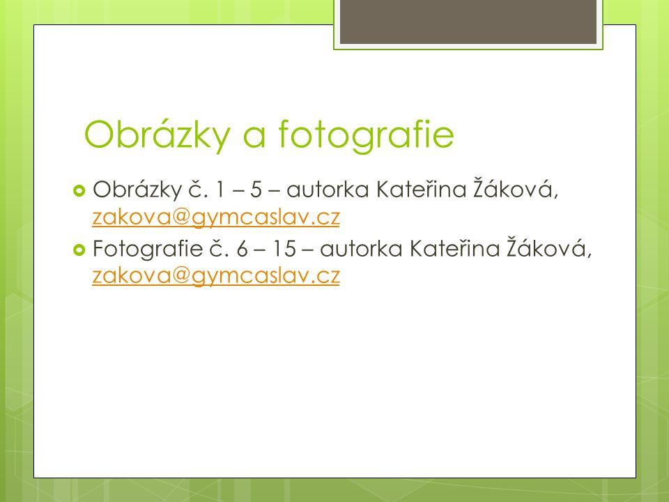 Obrázky a fotografie Obrázky č. 1 – 5 – autorka Kateřina Žáková, zakova@gymcaslav.cz.