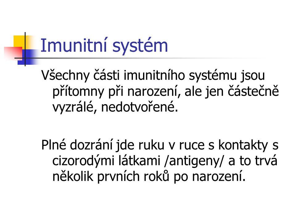 Imunitní systém Všechny části imunitního systému jsou přítomny při narození, ale jen částečně vyzrálé, nedotvořené.
