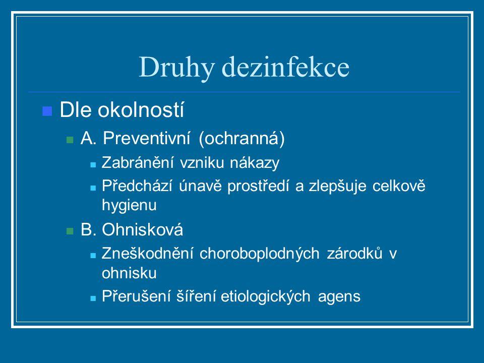 Druhy dezinfekce Dle okolností A. Preventivní (ochranná) B. Ohnisková
