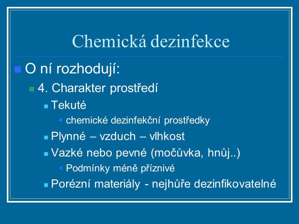 Chemická dezinfekce O ní rozhodují: 4. Charakter prostředí Tekuté