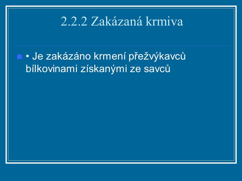 2.2.2 Zakázaná krmiva • Je zakázáno krmení přežvýkavců bílkovinami získanými ze savců