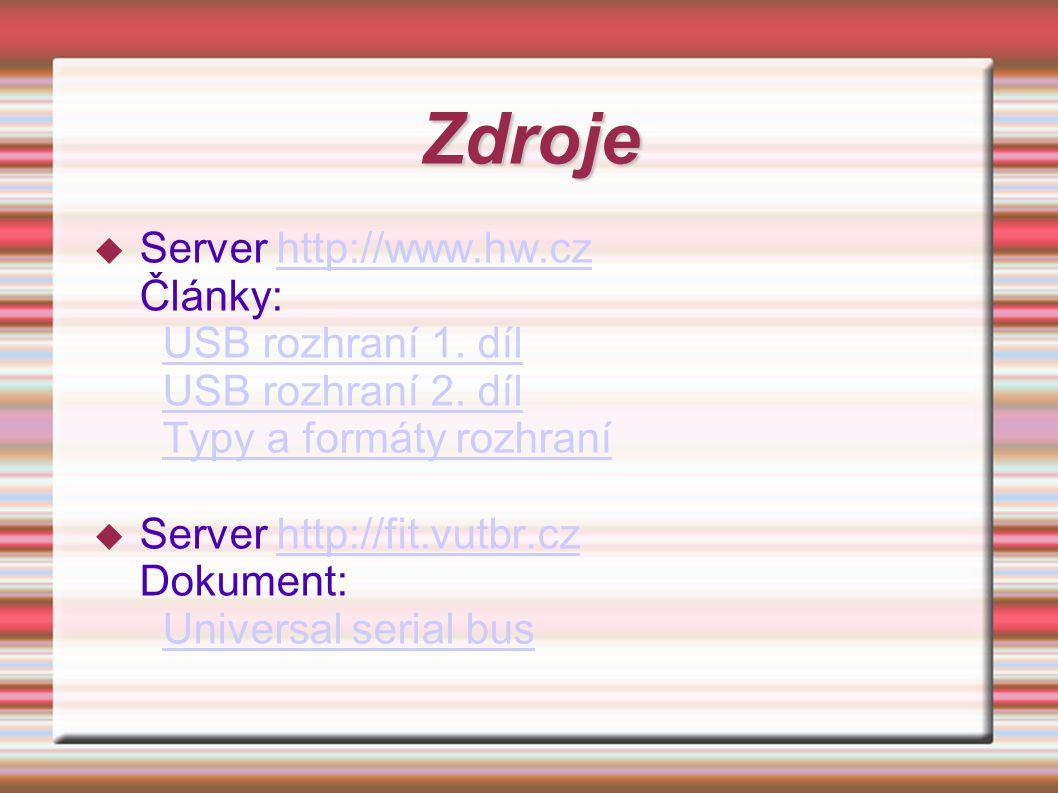 Zdroje Server http://www.hw.cz Články: USB rozhraní 1. díl USB rozhraní 2. díl Typy a formáty rozhraní.
