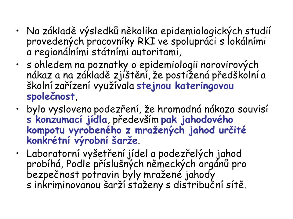 Na základě výsledků několika epidemiologických studií provedených pracovníky RKI ve spolupráci s lokálními a regionálními státními autoritami,