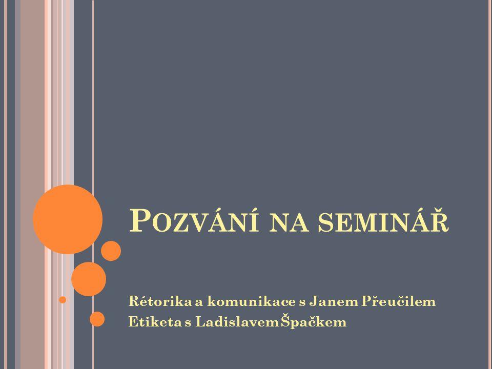 Pozvání na seminář Rétorika a komunikace s Janem Přeučilem