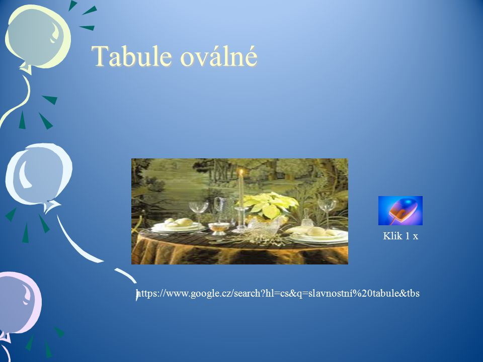 Tabule oválné Klik 1 x https://www.google.cz/search hl=cs&q=slavnostní%20tabule&tbs
