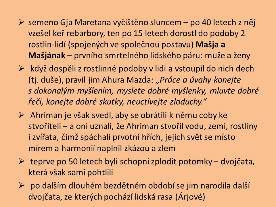 semeno Gja Maretana vyčištěno sluncem – po 40 letech z něj vzešel keř rebarbory, ten po 15 letech dorostl do podoby 2 rostlin-lidí (spojených ve společnou postavu) Mašja a Mašjának – prvního smrtelného lidského páru: muže a ženy