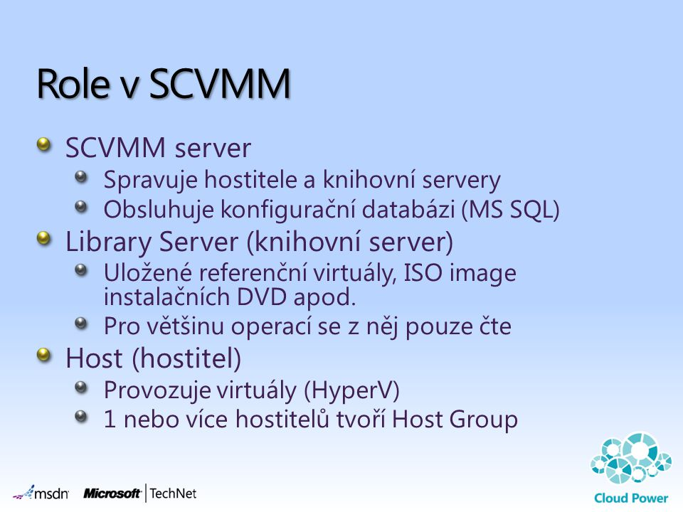 Role v SCVMM SCVMM server Library Server (knihovní server)