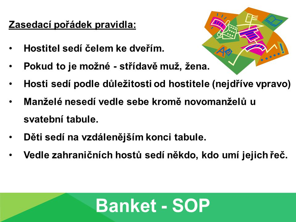 Banket - SOP Zasedací pořádek pravidla: Hostitel sedí čelem ke dveřím.