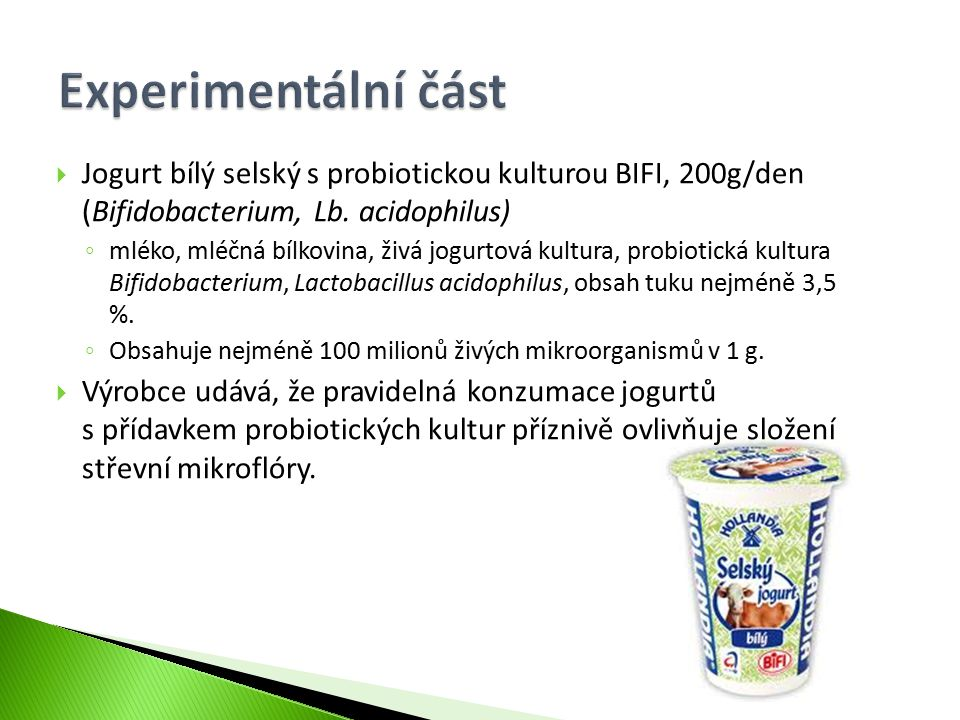 Experimentální část Jogurt bílý selský s probiotickou kulturou BIFI, 200g/den (Bifidobacterium, Lb. acidophilus)