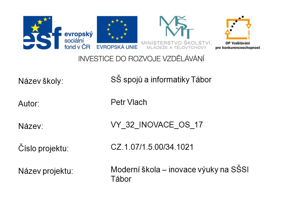 Název školy: Autor: Název: Číslo projektu: Název projektu: SŠ spojů a informatiky Tábor. Petr Vlach.