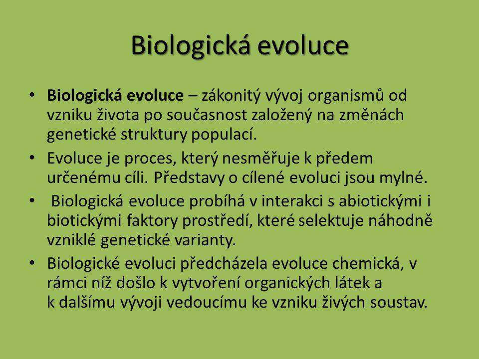 Biologická evoluce Biologická evoluce – zákonitý vývoj organismů od vzniku života po současnost založený na změnách genetické struktury populací.