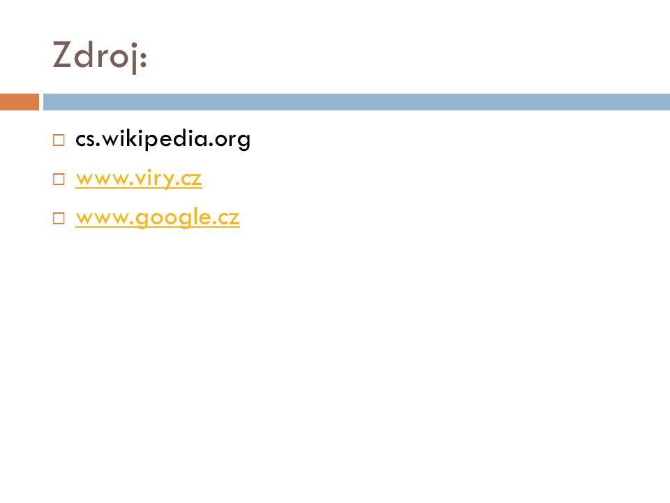 Zdroj: cs.wikipedia.org www.viry.cz www.google.cz