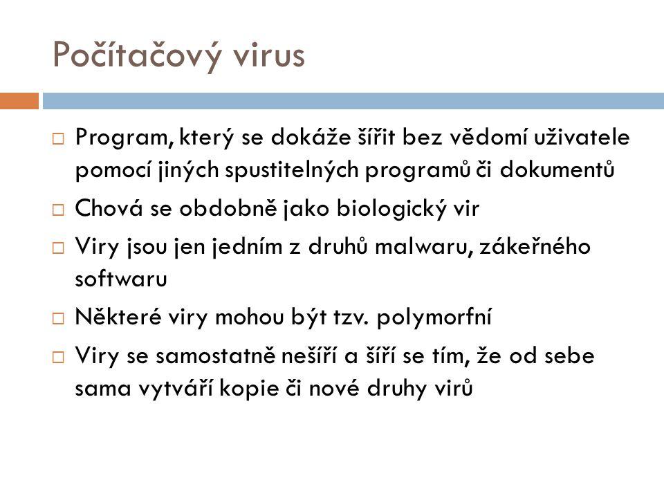 Počítačový virus Program, který se dokáže šířit bez vědomí uživatele pomocí jiných spustitelných programů či dokumentů.